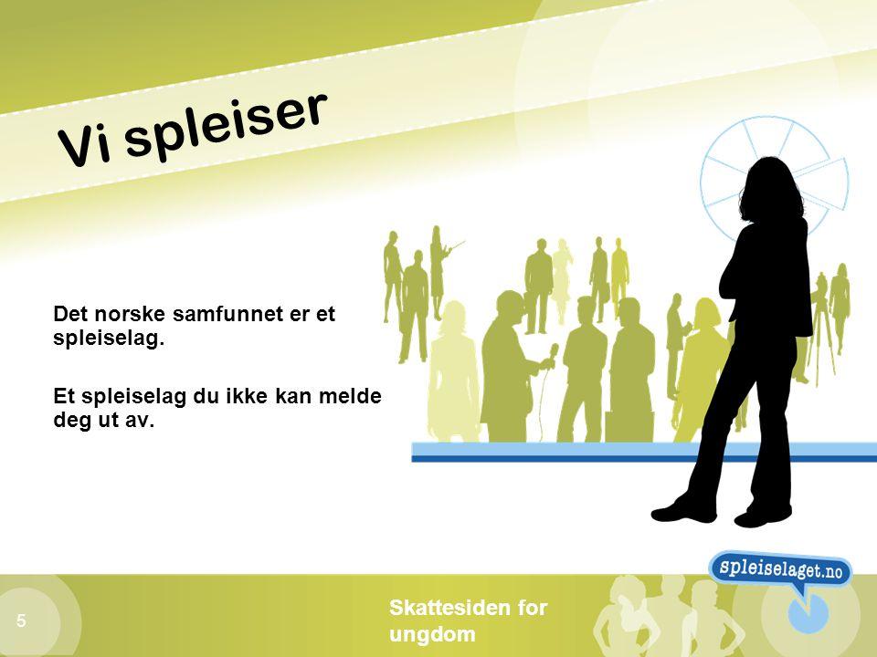 Skattesiden for ungdom 5 Vi spleiser Det norske samfunnet er et spleiselag. Et spleiselag du ikke kan melde deg ut av.