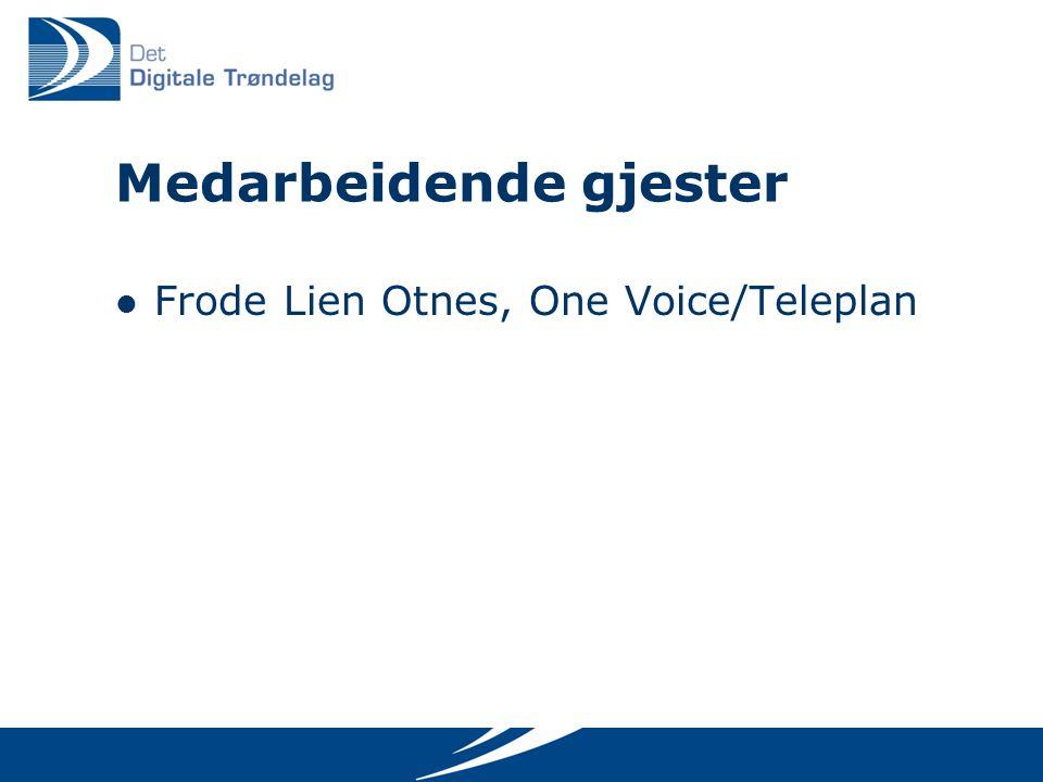 Medarbeidende gjester  Frode Lien Otnes, One Voice/Teleplan