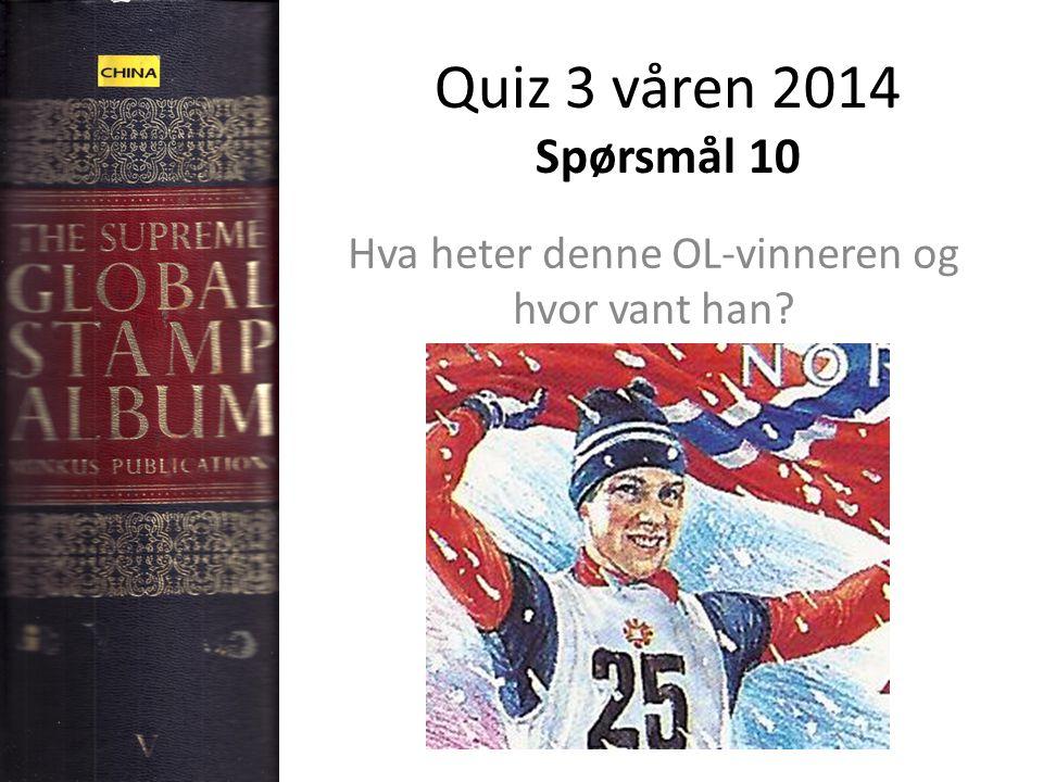 Quiz 3 våren 2014 Spørsmål 10 Hva heter denne OL-vinneren og hvor vant han?