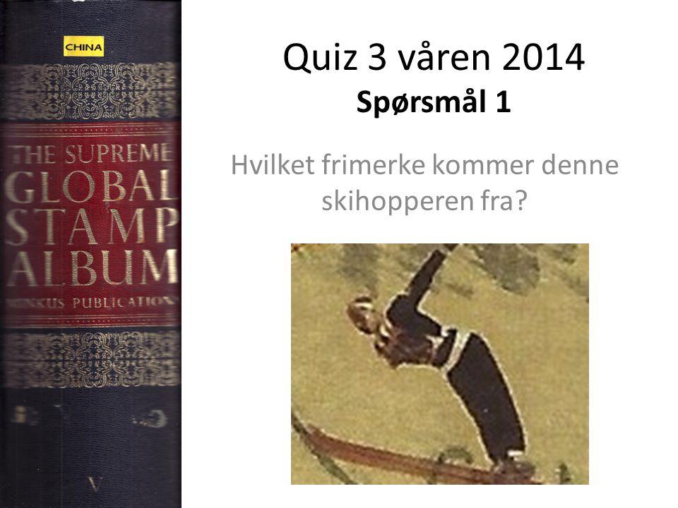 Quiz 3 våren 2014 Spørsmål 1 Hvilket frimerke kommer denne skihopperen fra