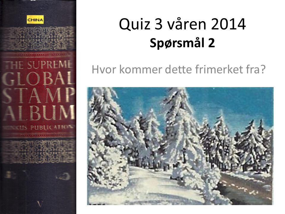 Quiz 3 våren 2014 Spørsmål 2 Hvor kommer dette frimerket fra