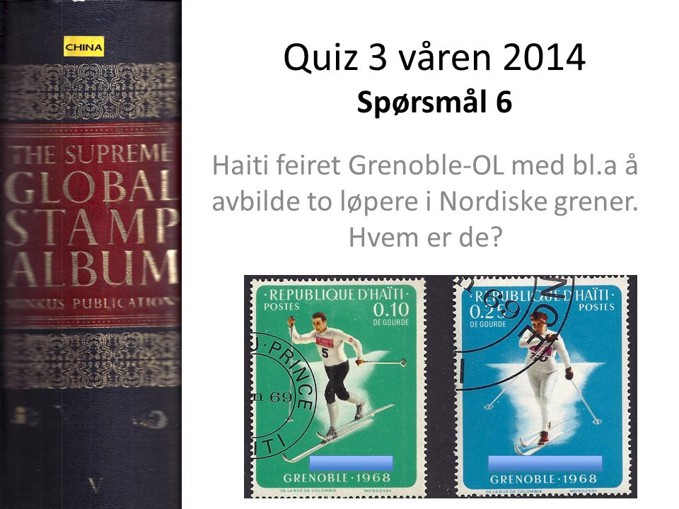 Quiz 3 våren 2014 Spørsmål 6 Haiti feiret Grenoble-OL med bl.a å avbilde to løpere i Nordiske grener.