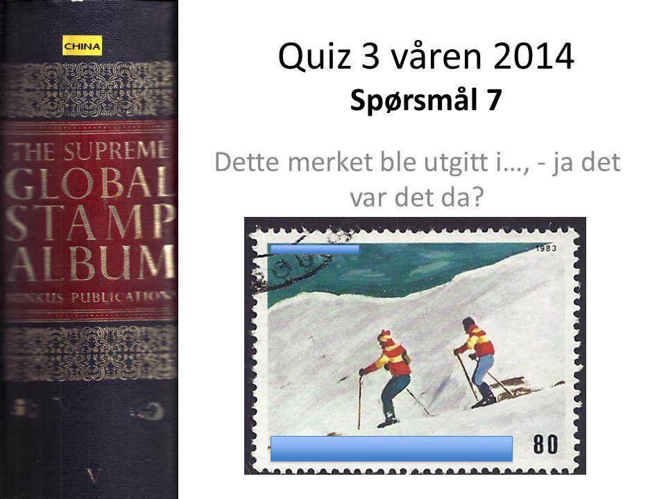 Quiz 3 våren 2014 Spørsmål 7 Dette merket ble utgitt i…, - ja det var det da