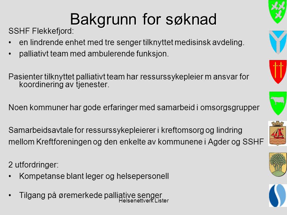 Helsenettverk Lister Bakgrunn for søknad SSHF Flekkefjord: •en lindrende enhet med tre senger tilknyttet medisinsk avdeling. •palliativt team med ambu