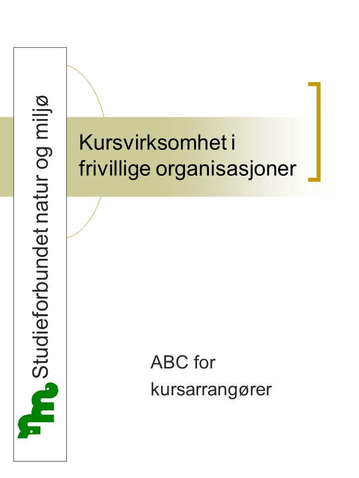 Kursvirksomhet i frivillige organisasjoner ABC for kursarrangører Studieforbundet natur og miljø