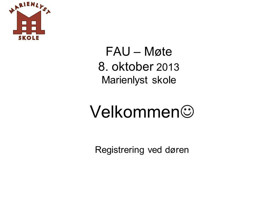FAU – Møte 8. oktober 2013 Marienlyst skole Velkommen  Registrering ved døren