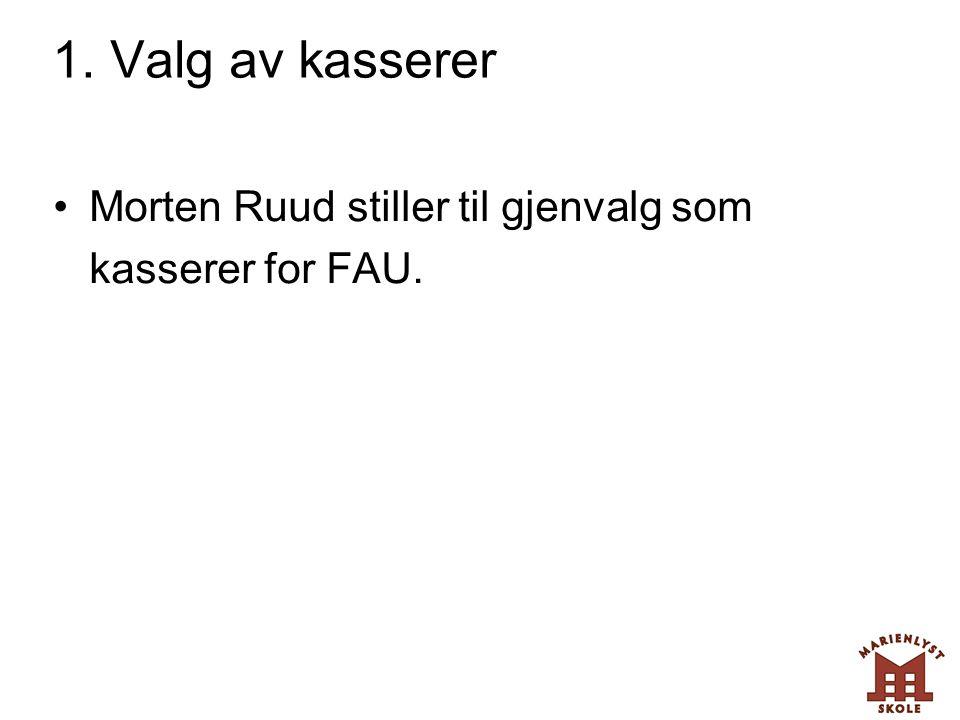 1. Valg av kasserer •Morten Ruud stiller til gjenvalg som kasserer for FAU.