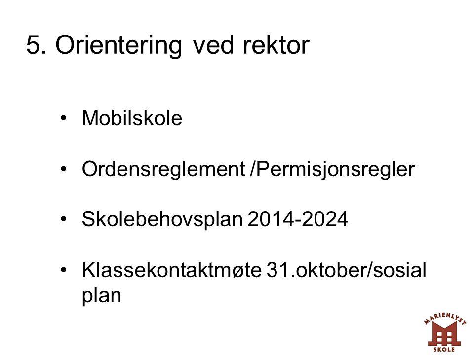 5. Orientering ved rektor •Mobilskole •Ordensreglement /Permisjonsregler •Skolebehovsplan 2014-2024 •Klassekontaktmøte 31.oktober/sosial plan