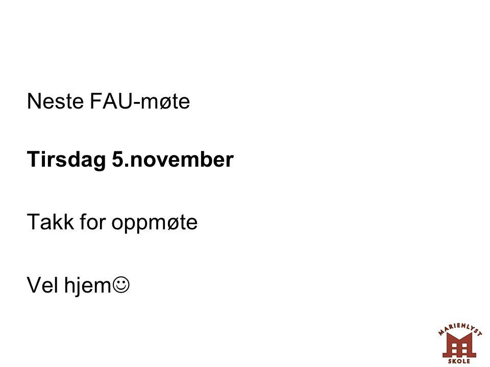 Neste FAU-møte Tirsdag 5.november Takk for oppmøte Vel hjem 