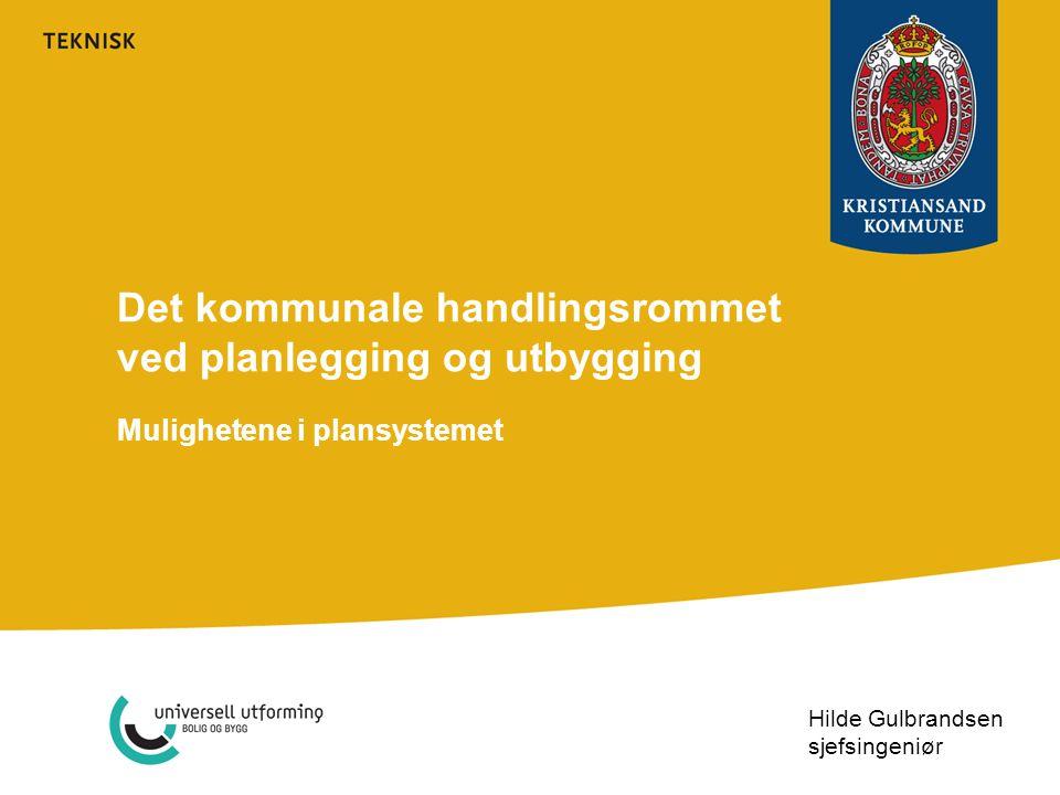 Det kommunale handlingsrommet ved planlegging og utbygging Mulighetene i plansystemet Hilde Gulbrandsen sjefsingeniør