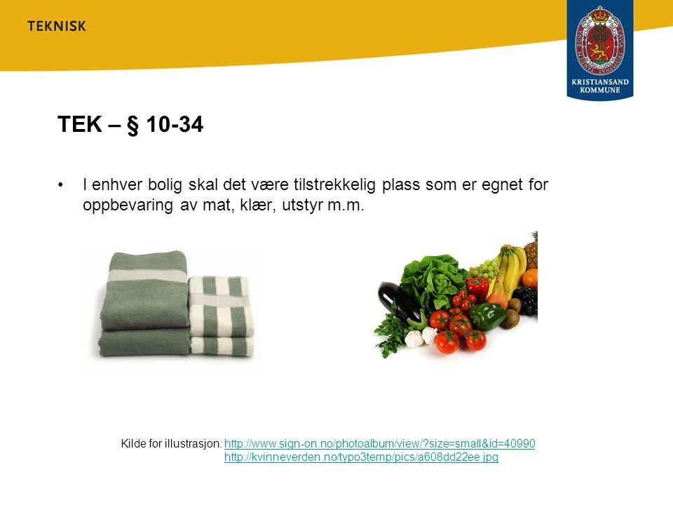 TEK – § 10-34 •I enhver bolig skal det være tilstrekkelig plass som er egnet for oppbevaring av mat, klær, utstyr m.m.