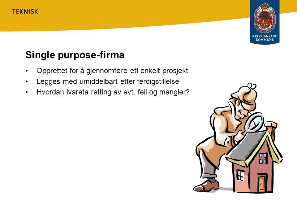 Single purpose-firma •Opprettet for å gjennomføre ett enkelt prosjekt •Legges med umiddelbart etter ferdigstillelse •Hvordan ivareta retting av evt.