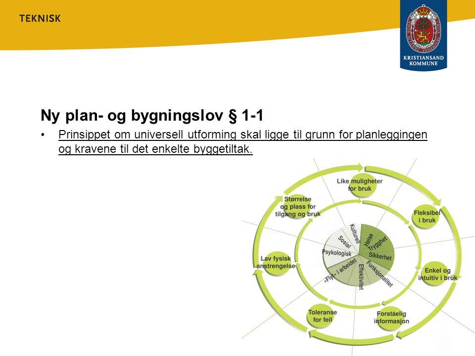 Ny plan- og bygningslov § 1-1 •Prinsippet om universell utforming skal ligge til grunn for planleggingen og kravene til det enkelte byggetiltak.