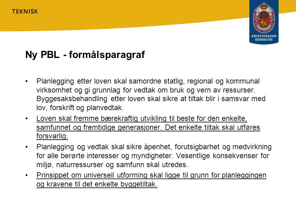 Ny PBL - formålsparagraf •Planlegging etter loven skal samordne statlig, regional og kommunal virksomhet og gi grunnlag for vedtak om bruk og vern av