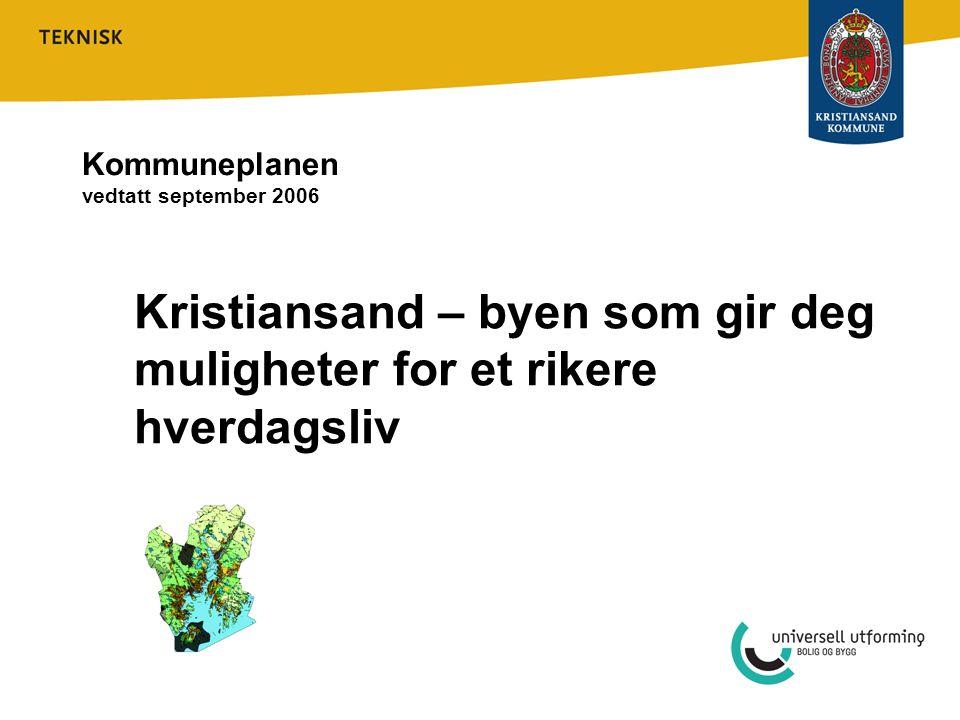 Kristiansand – byen som gir deg muligheter for et rikere hverdagsliv Kommuneplanen vedtatt september 2006