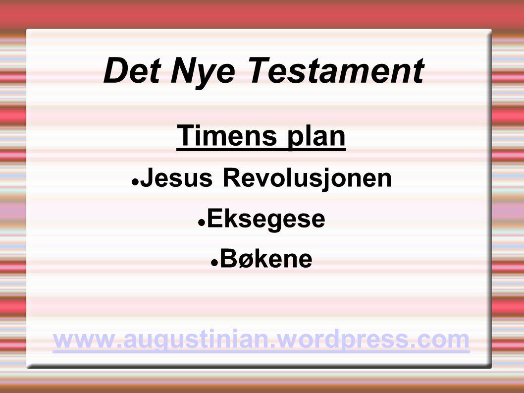 Det Nye Testament Timens plan  Jesus Revolusjonen  Eksegese  Bøkene www.augustinian.wordpress.com