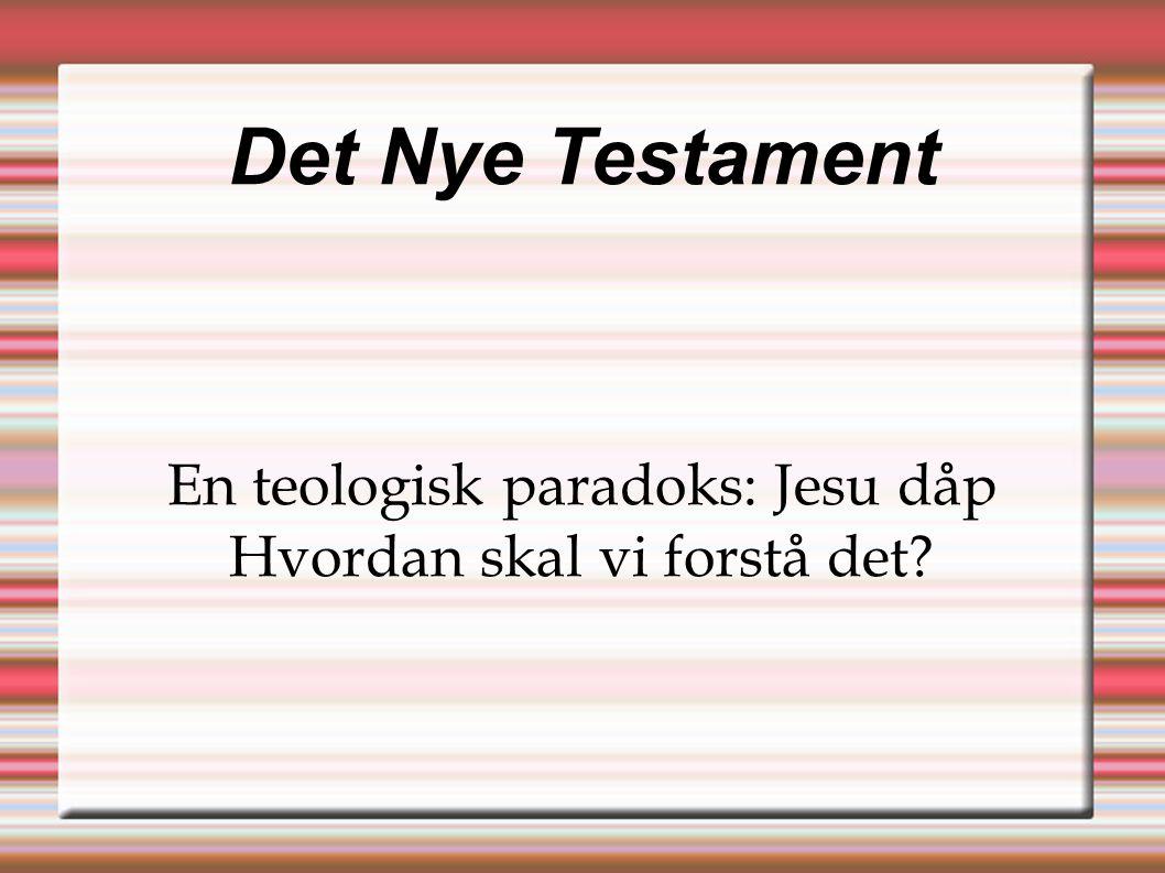 Det Nye Testament En teologisk paradoks: Jesu dåp Hvordan skal vi forstå det?