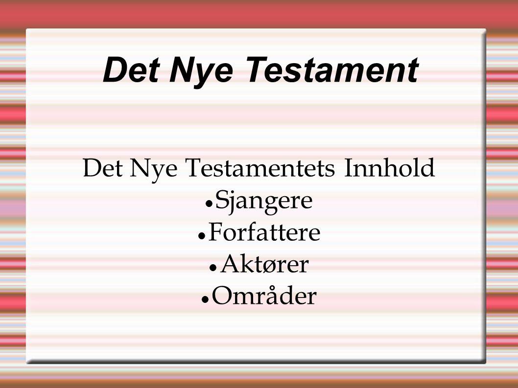 Det Nye Testament Det Nye Testamentets Innhold  Sjangere  Forfattere  Aktører  Områder