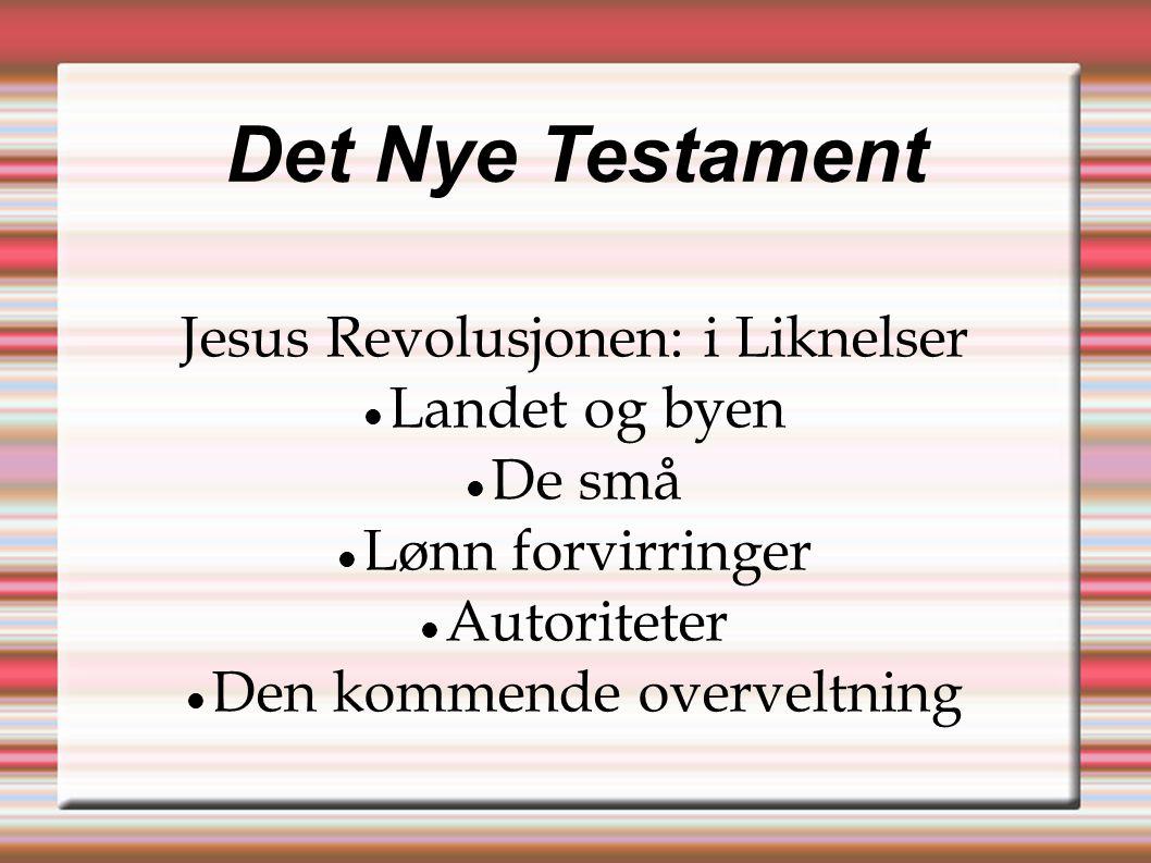 Det Nye Testament Jesus Revolusjonen: i Liknelser  Landet og byen  De små  Lønn forvirringer  Autoriteter  Den kommende overveltning