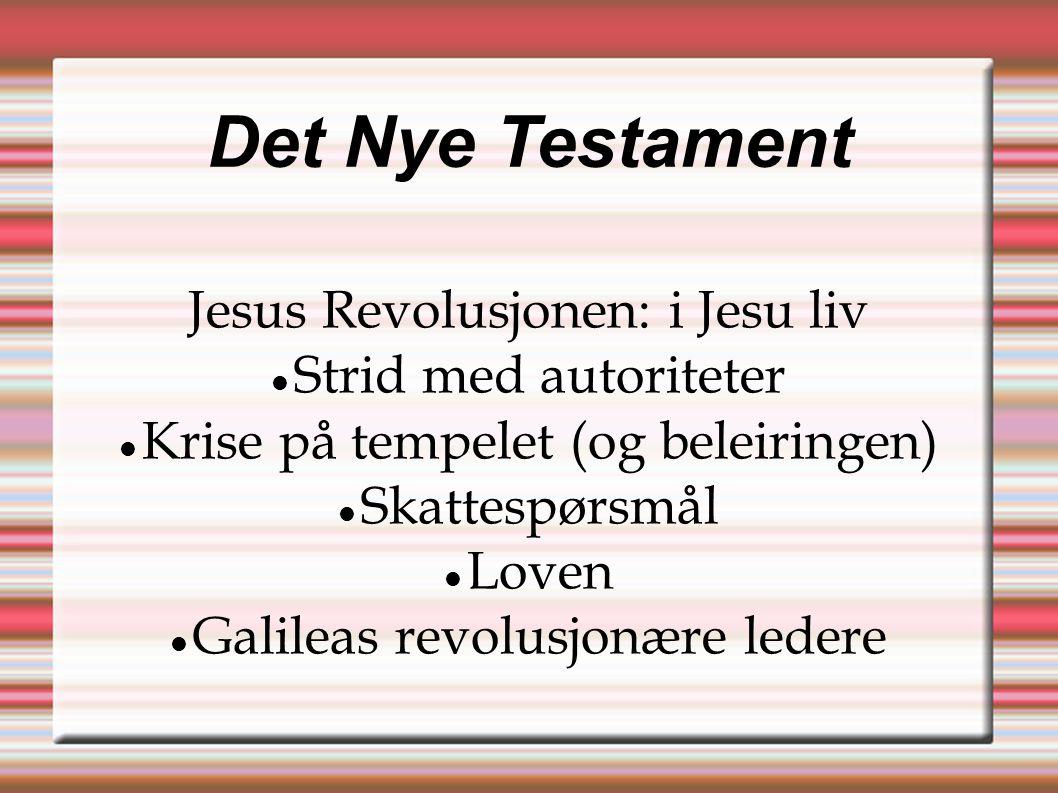 Det Nye Testament Jesus Revolusjonen: i Jesu liv  Strid med autoriteter  Krise på tempelet (og beleiringen)   Skattespørsmål  Loven  Galileas re
