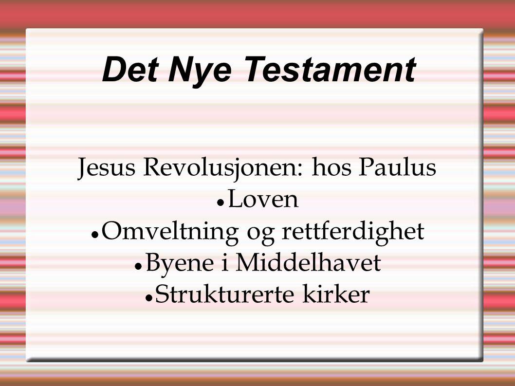 Det Nye Testament Jesus Revolusjonen: hos Paulus  Loven  Omveltning og rettferdighet  Byene i Middelhavet  Strukturerte kirker
