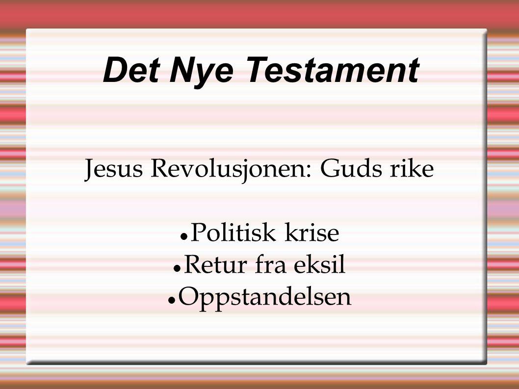 Det Nye Testament Jesus Revolusjonen: Guds rike  Politisk krise  Retur fra eksil  Oppstandelsen