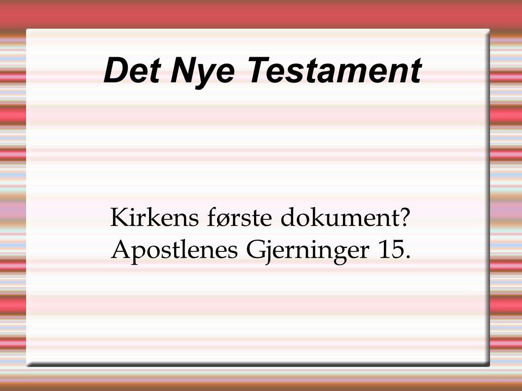Det Nye Testament Kirkens første dokument? Apostlenes Gjerninger 15.