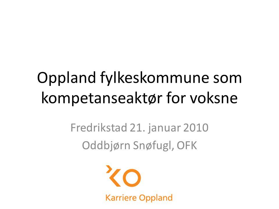 Oppland fylkeskommune som kompetanseaktør for voksne Fredrikstad 21.