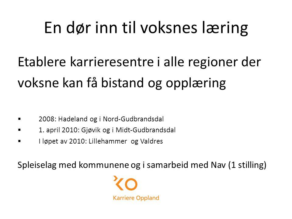 En dør inn til voksnes læring Etablere karrieresentre i alle regioner der voksne kan få bistand og opplæring  2008: Hadeland og i Nord-Gudbrandsdal  1.