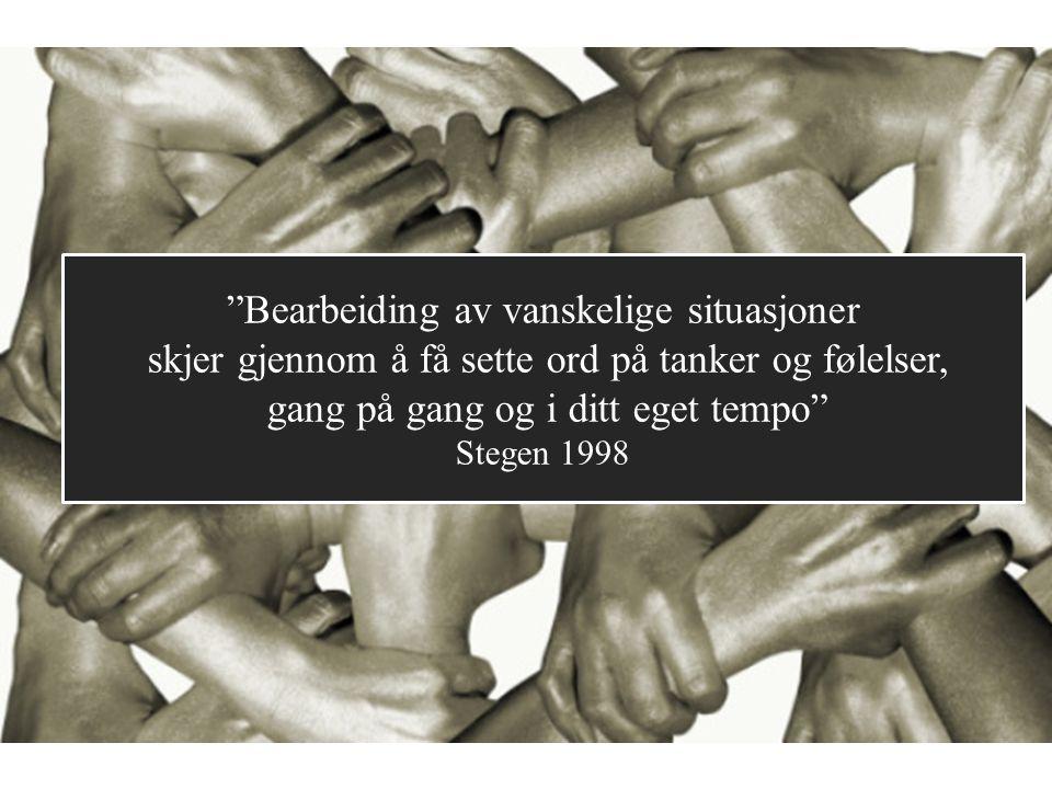 """""""Bearbeiding av vanskelige situasjoner skjer gjennom å få sette ord på tanker og følelser, gang på gang og i ditt eget tempo"""" Stegen 1998"""