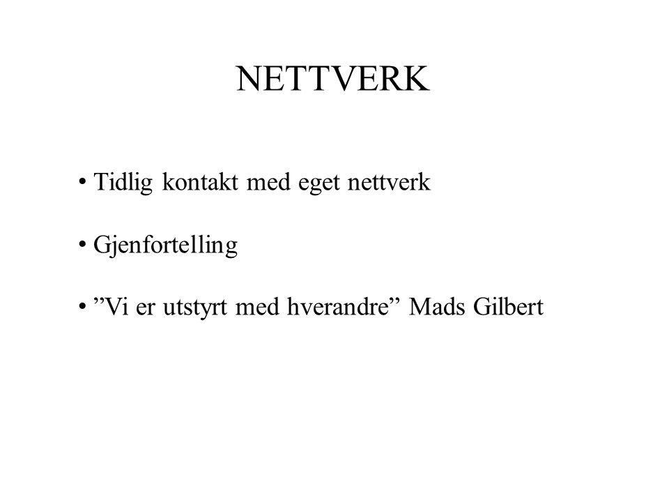 """NETTVERK • Tidlig kontakt med eget nettverk • Gjenfortelling • """"Vi er utstyrt med hverandre"""" Mads Gilbert"""