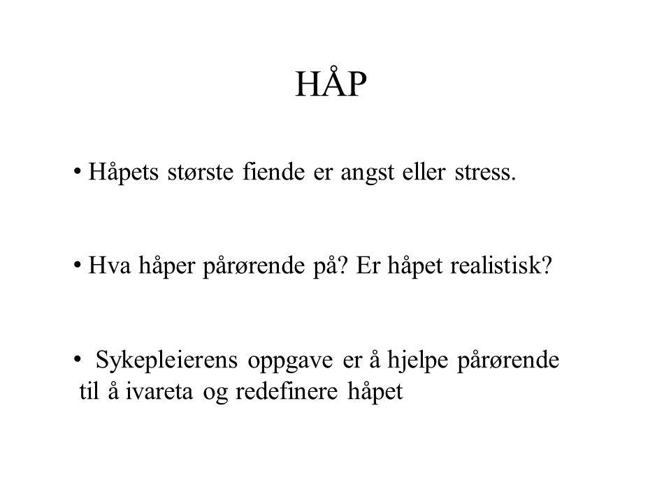 HÅP • Håpets største fiende er angst eller stress. • Hva håper pårørende på? Er håpet realistisk? • Sykepleierens oppgave er å hjelpe pårørende til å