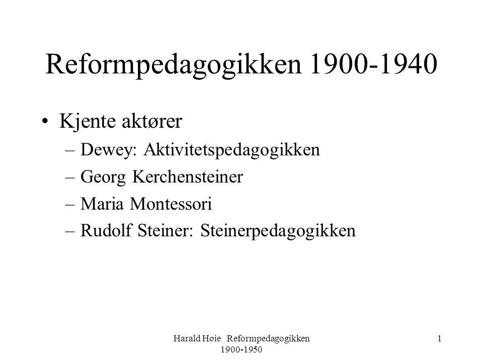 Harald Høie Reformpedagogikken 1900-1950 1 Reformpedagogikken 1900-1940 •Kjente aktører –Dewey: Aktivitetspedagogikken –Georg Kerchensteiner –Maria Mo
