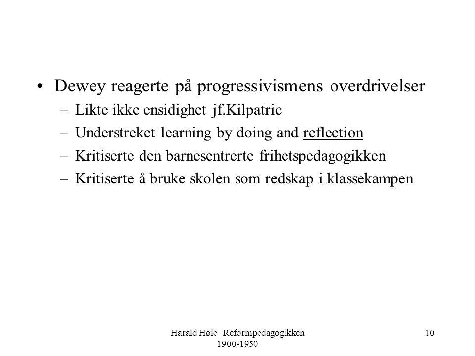 Harald Høie Reformpedagogikken 1900-1950 10 •Dewey reagerte på progressivismens overdrivelser –Likte ikke ensidighet jf.Kilpatric –Understreket learni