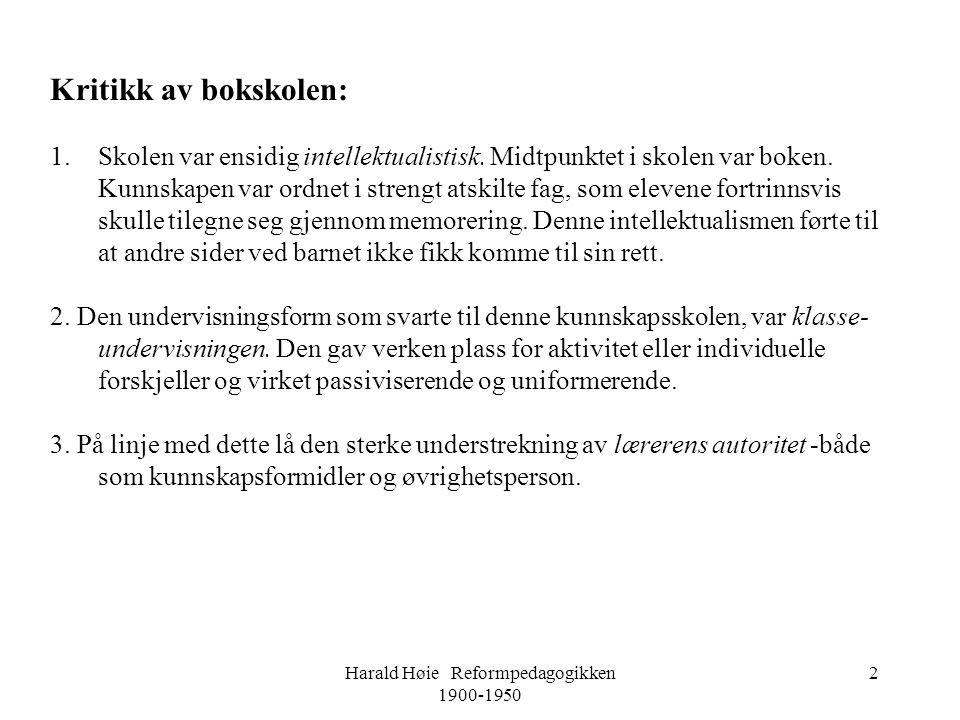 Harald Høie Reformpedagogikken 1900-1950 2 Kritikk av bokskolen: 1.Skolen var ensidig intellektualistisk. Midtpunktet i skolen var boken. Kunnskapen v