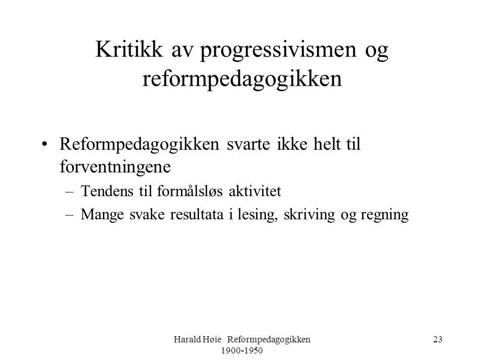Harald Høie Reformpedagogikken 1900-1950 23 Kritikk av progressivismen og reformpedagogikken •Reformpedagogikken svarte ikke helt til forventningene –