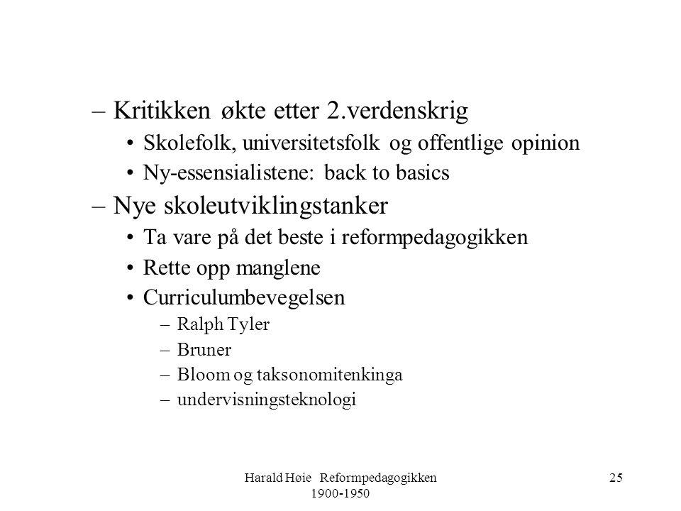 Harald Høie Reformpedagogikken 1900-1950 25 –Kritikken økte etter 2.verdenskrig •Skolefolk, universitetsfolk og offentlige opinion •Ny-essensialistene