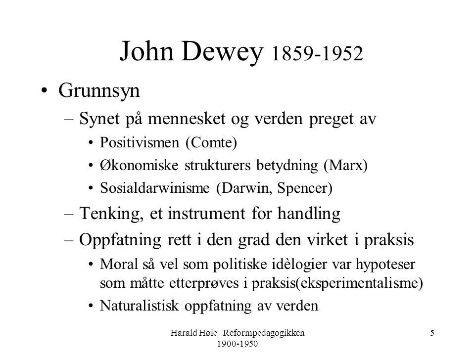 Harald Høie Reformpedagogikken 1900-1950 5 •Grunnsyn –Synet på mennesket og verden preget av •Positivismen (Comte) •Økonomiske strukturers betydning (