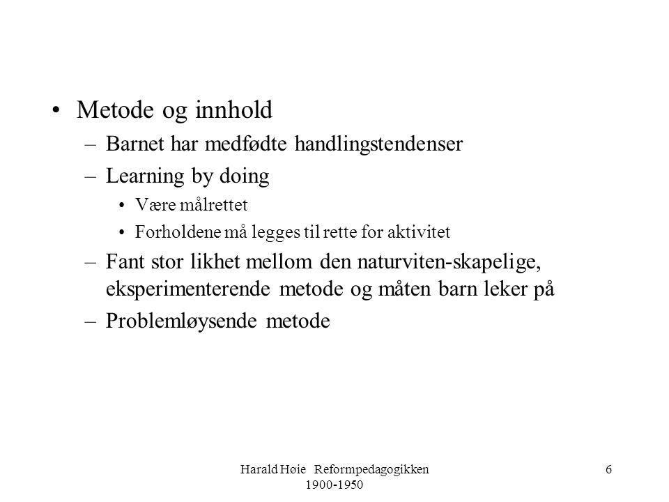 Harald Høie Reformpedagogikken 1900-1950 6 •Metode og innhold –Barnet har medfødte handlingstendenser –Learning by doing •Være målrettet •Forholdene m