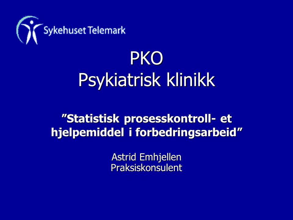 """PKO Psykiatrisk klinikk """"Statistisk prosesskontroll- et hjelpemiddel i forbedringsarbeid"""" Astrid Emhjellen Praksiskonsulent"""