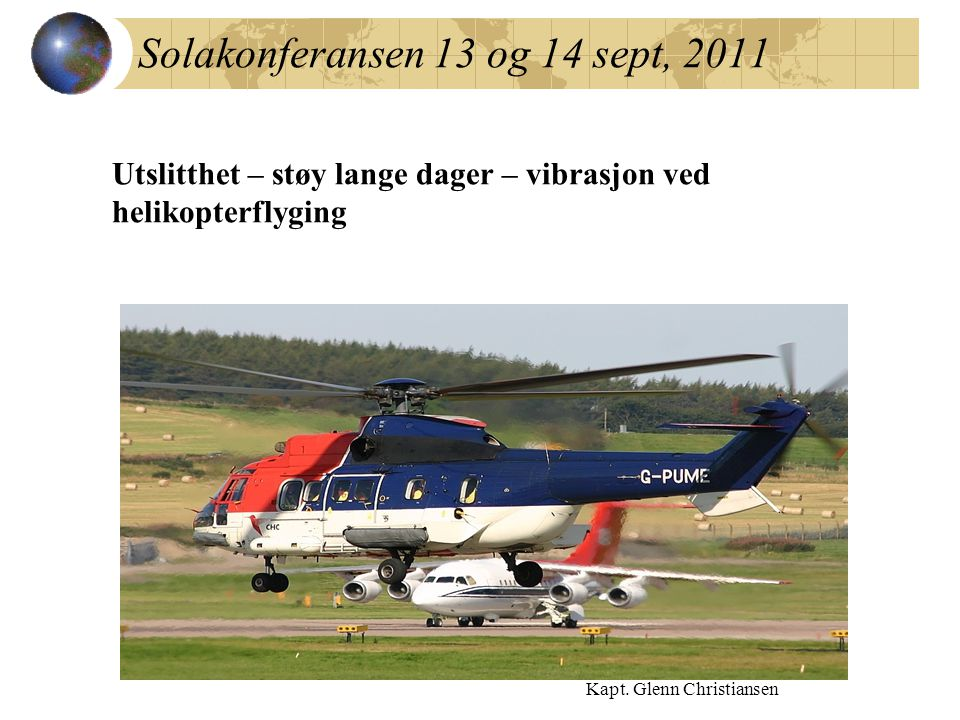 Solakonferansen 13 og 14 sept, 2011 Kapt. Glenn Christiansen Utslitthet – støy lange dager – vibrasjon ved helikopterflyging