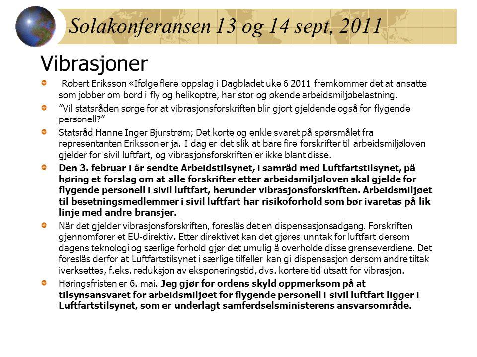 Solakonferansen 13 og 14 sept, 2011 Vibrasjoner Robert Eriksson «Ifølge flere oppslag i Dagbladet uke 6 2011 fremkommer det at ansatte som jobber om bord i fly og helikoptre, har stor og økende arbeidsmiljøbelastning.