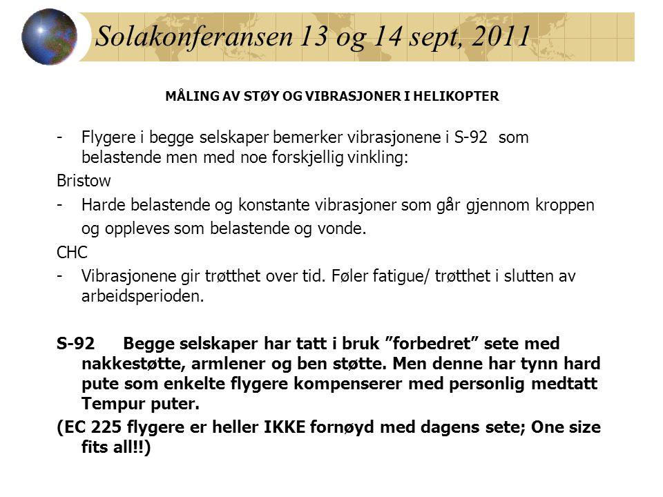 Solakonferansen 13 og 14 sept, 2011 MÅLING AV STØY OG VIBRASJONER I HELIKOPTER -Flygere i begge selskaper bemerker vibrasjonene i S-92 som belastende