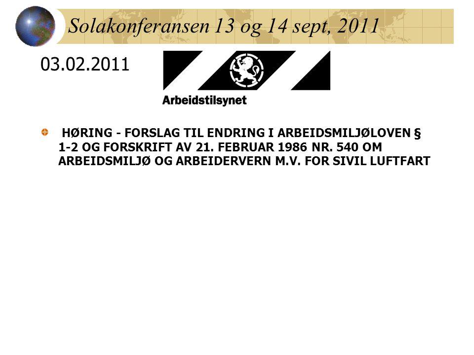 Solakonferansen 13 og 14 sept, 2011 03.02.2011 HØRING - FORSLAG TIL ENDRING I ARBEIDSMILJØLOVEN § 1-2 OG FORSKRIFT AV 21. FEBRUAR 1986 NR. 540 OM ARBE