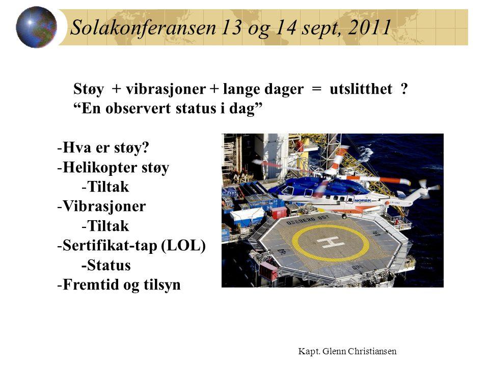 """Solakonferansen 13 og 14 sept, 2011 Kapt. Glenn Christiansen Støy + vibrasjoner + lange dager = utslitthet ? """"En observert status i dag"""" -Hva er støy?"""