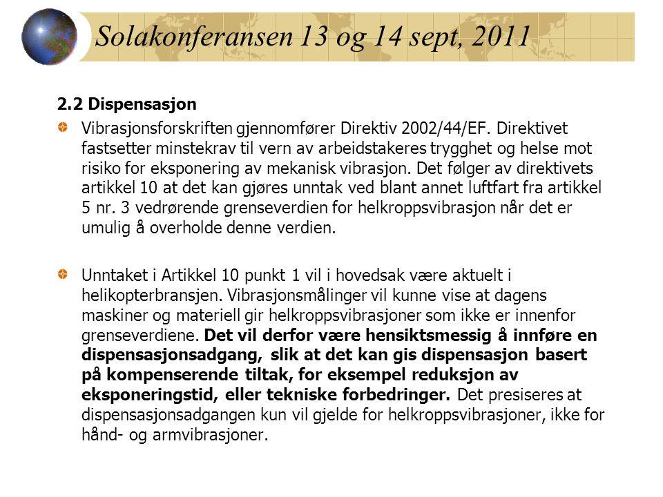 Solakonferansen 13 og 14 sept, 2011 2.2 Dispensasjon Vibrasjonsforskriften gjennomfører Direktiv 2002/44/EF. Direktivet fastsetter minstekrav til vern