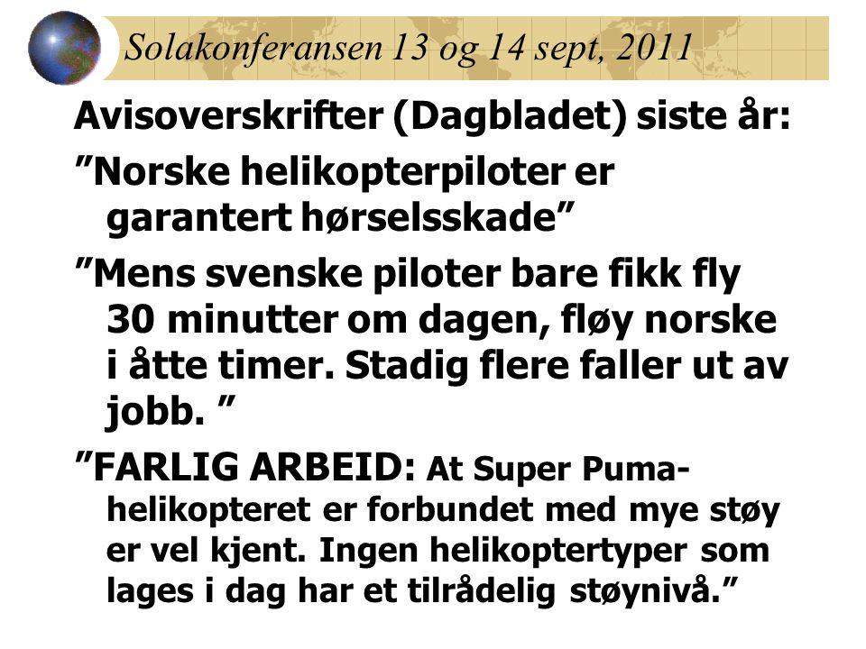 Avisoverskrifter (Dagbladet) siste år: Norske helikopterpiloter er garantert hørselsskade Mens svenske piloter bare fikk fly 30 minutter om dagen, fløy norske i åtte timer.