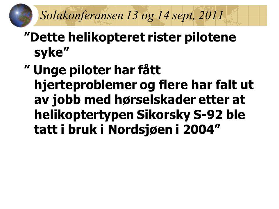 Solakonferansen 13 og 14 sept, 2011 Dette helikopteret rister pilotene syke Unge piloter har fått hjerteproblemer og flere har falt ut av jobb med hørselskader etter at helikoptertypen Sikorsky S-92 ble tatt i bruk i Nordsjøen i 2004