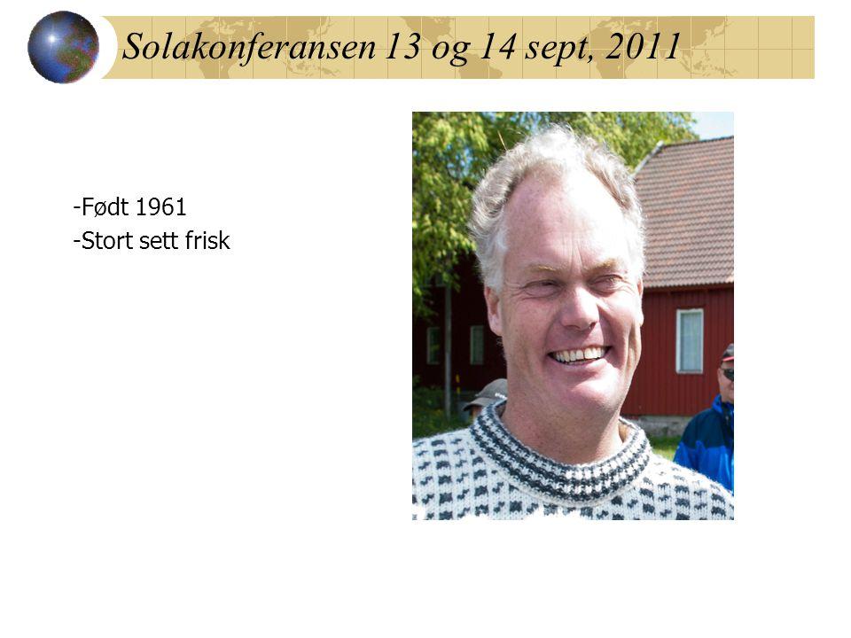 Solakonferansen 13 og 14 sept, 2011 -Født 1961 -Stort sett frisk -Generelt nedsatt hørsel
