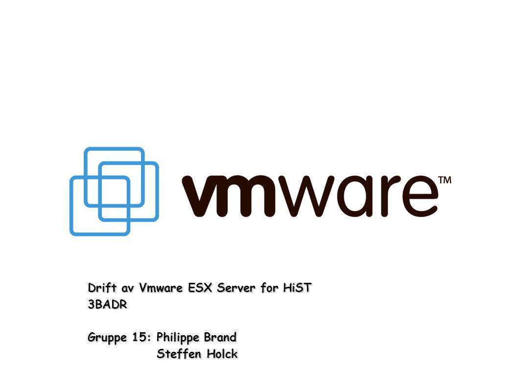Drift av Vmware ESX Server for HiST 3BADR Gruppe 15:Philippe Brand Steffen Holck